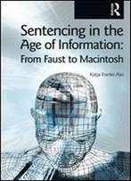 Sentencing In The Age Of Information: From Faust To Macintosh (Glasshouse)