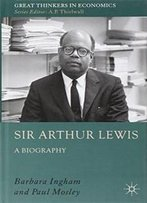 Sir Arthur Lewis: A Biography (Great Thinkers In Economics)