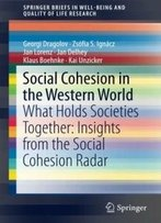 Social Cohesion In The Western World: What Holds Societies Together: Insights From The Social Cohesion Radar (Springerbriefs In Well-Being And Quality Of Life Research)