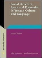 Social Structure, Space And Possession In Tongan Culture And Language: An Ethnolinguistic Study (Culture And Language Use)