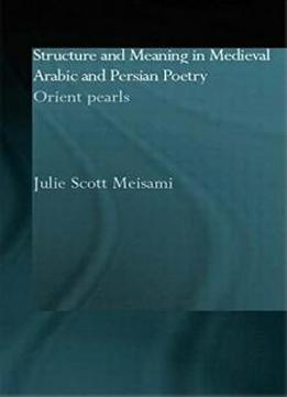 Structure And Meaning In Medieval Arabic And Persian Lyric Poetry: Orient Pearls (culture And Civilization In The Middle East)