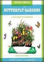 Super Simple Butterfly Gardens: A Kid's Guide To Gardening (Super Simple Gardening)