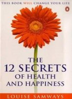 The 12 Secrets Of Health And Happiness (Penguin Original)