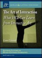 The Art Of Interaction: What Hci Can Learn From Interactive Art (Synthesis Lectures On Human-Centered Informatics)