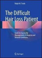 The Difficult Hair Loss Patient: Guide To Successful Management Of Alopecia And Related Conditions