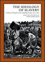 The Ideology Of Slavery: Proslavery Thought In The Antebellum South, 1830-60 (Library Of Southern Civilization)
