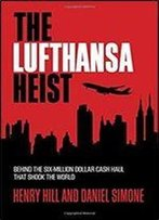 The Lufthansa Heist: Behind The Six-Million-Dollar Cash Haul That Shook The World