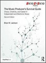 The Music Producers Survival Guide: Chaos, Creativity, And Career In Independent And Electronic Music (Sound On Sound Presents.)