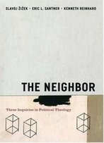 The Neighbor: Three Inquiries In Political Theology (Religion And Postmodernism)