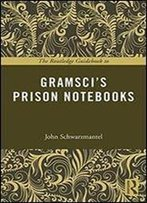 The Routledge Guidebook To Gramscis Prison Notebooks (The Routledge Guides To The Great Books)