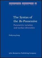 The Syntax Of The Be-Possessive: Parametric Variation And Surface Diversities