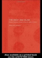 The West And Islam: Western Liberal Democracy Versus The System Of Shura (Islamic Studies Series)