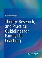 Theory, Research, And Practical Guidelines For Family Life Coaching