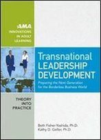 Transnational Leadership Development: Preparing The Next Generation For The Borderless Business World (Ama Innovations In Adult Learning)