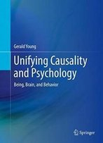 Unifying Causality And Psychology: Being, Brain, And Behavior