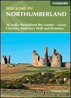 Walking In Northumberland: 36 Walks Throughout The National Park - Coast, Cheviots, Hadrian's Wall And Pennines