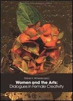 Women And The Arts:: Dialogues In Female Creativity