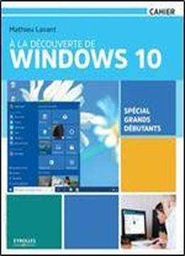 A La Decouverte De Windows 10 - Special Grands Debutants