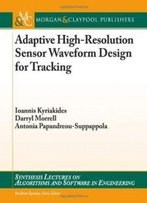 Adaptive High-Resolution Sensor Waveform Design For Tracking (Synthesis Lectures On Algorithms And Software In Engineering)