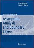 Asymptotic Analysis And Boundary Layers (Scientific Computation)