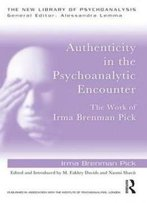 Authenticity In The Psychoanalytic Encounter: The Work Of Irma Brenman Pick (The New Library Of Psychoanalysis)