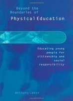 Beyond The Boundaries Of Physical Education: Educating Young People For Citizenship And Social Responsibility