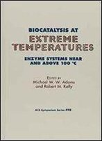 Biocatalysis At Extreme Temperatures: Enzyme Systems Near And Above 100 C (Acs Symposium Series)