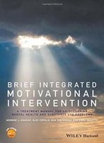 Brief Integrated Motivational Intervention: A Treatment Manual For Co-Occuring Mental Health And Substance Use Problems