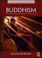 Buddhism: A Contemporary Philosophical Investigation (Investigating Philosophy Of Religion)