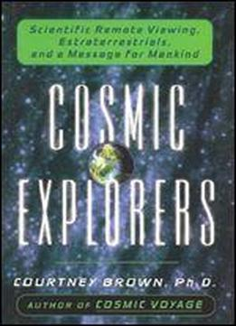 Cosmic Explorers: Scientific Remote Viewing, Extraterrestrials, And A Message For Mankind (dutton Adult)