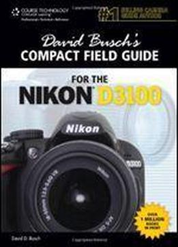 David Busch's Compact Field Guide For The Nikon D3100 (david Busch's Digital Photography Guides)