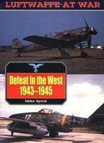Defeat In The West, 1943-45 (Luftwaffe At War)