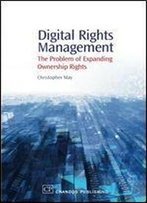 Digital Rights Management: The Problem Of Expanding Ownership Rights (Chandos Information Professional Series)