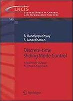 Discrete-Time Sliding Mode Control: A Multirate Output Feedback Approach (Lecture Notes In Control And Information Sciences)
