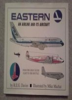 Eastern : An Airline And Its Aircraft (From The Great Sliver Fleet To The Shuttle)