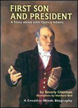 First Son And President: A Story About John Quincy Adams (creative Minds Biography) (creative Minds Biographies)