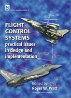 Flight Control Systems: Practical Issues In Design And Implementation (I E E Control Engineering Series)