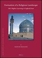 Formation Of A Religious Landscape: Shii Higher Learning In Safavid Iran