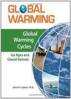 Global Warming Cycles: Ice Ages And Glacial Retreat (Global Warming (Facts On File))