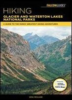Hiking Glacier And Waterton Lakes National Parks: A Guide To The Parks' Greatest Hiking Adventures, 5th Edition