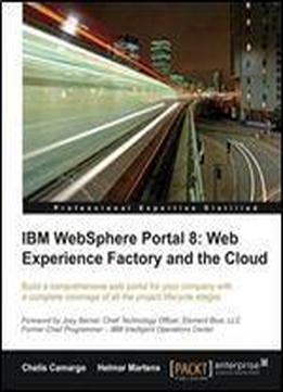 Ibm Websphere Portal 8: Web Experience Factory And The Cloud
