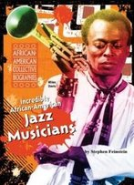 Incredible African-American Jazz Musicians (African-American Collective Biographies)