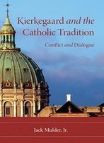Kierkegaard And The Catholic Tradition: Conflict And Dialogue (Indiana Series In The Philosophy Of Religion)