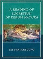 Lee Fratantuono - A Reading Of Lucretius' De Rerum Natura