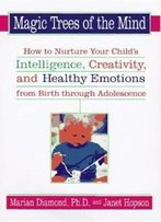 Magic Trees Of The Mind : How To Nurture Your Child's Intelligence, Creativity, And Healthy Emotions From Birth Through Adolescence