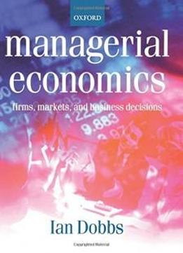 Managerial Economics: Firms, Markets And Business Decisions