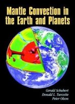 Mantle Convection In The Earth And Planets (Cambridge Monographs On Mechan)