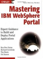 Mastering Ibm Websphere Portal: Expert Guidance To Build And Deploy Portal Applications