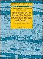 Meditations Of The Heart: The Psalms In Early Christian Thought And Practice: Essays In Honour Of Andrew Louth (Studia Traditionis Theologiae)