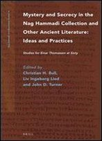 Mystery And Secrecy In The Nag Hammadi Collection And Other Ancient Literature: Ideas And Practices (Nag Hammadi And Manichaean Studies)